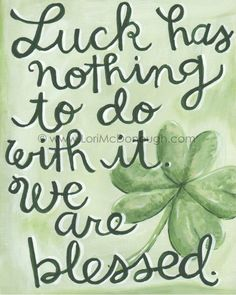 blessed not lucky. so true!