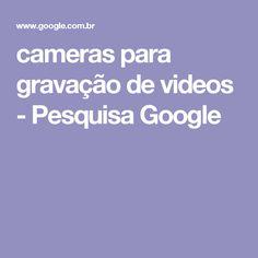 cameras para gravação de videos - Pesquisa Google