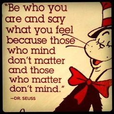 Be who you are... - Dr. Suess