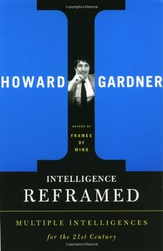 Intelligence Reframed: Multiple Intelligences for the 21st Century. Pages: 304. He also introduces two new intelligences (existential intelligence and naturalist intelligence) and argues that the concept of intelligence should be broadened, but not so absurdly that it includes every human virtue and value. In his groundbreaking 1983 book Frames of Mind, Howard Gardner first introduced the theory of multiple intelligences, which posits that intelligence is more than a single property...