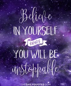 Believe in yourself and you will be unstoppable. thedailyquotes.com