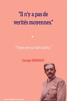 Il n'y a pas de verités moyennes. There are no half-truths. Georges BERNANOS Learn more about French language and culture at www.talkinfrench.com