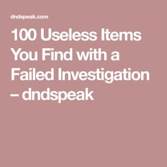 100 Useless Items You Find with a Failed Investigation – dndspeak