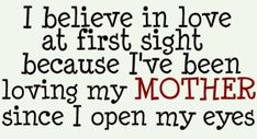 I love you, Mom One Love Quotes, Love My Parents Quotes, Mom Quotes From Daughter, I Believe In Love, I Love You Mom, My Love, All About Mom, Mother Quotes, Love At First Sight