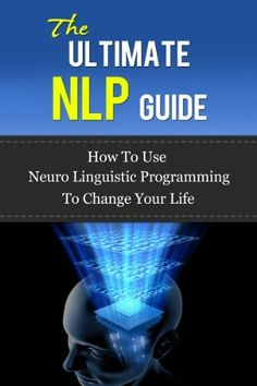 The Ultimate NLP Guide - How To Use Neuro Linguistic Programming To Change Your Life (Neuro Linguistic Programming, NLP Guide, NLP Books, NLP Techniques, NLP Coaching, John Grinder, Richard Bandler) by John Rogers, http://www.amazon.com/dp/B00FT663R4/ref=cm_sw_r_pi_dp_7MFLsb0W9BQGZ