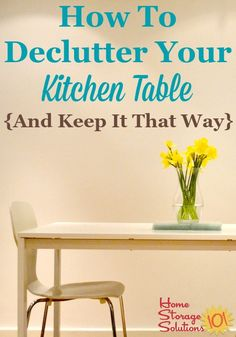 How to declutter your kitchen table and remove unnecessary junk and piles, and habits to keep it that way {on Home Storage Solutions 101}