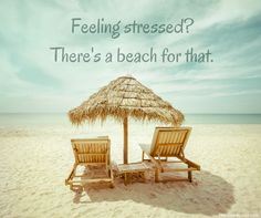 Beach Quote: Feeling Stressed? There's a Beach for that.