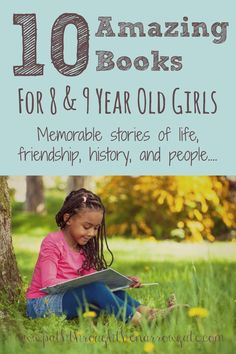 There are lots of books in the world, but only a handful of these stories have the ability to stick with us for the rest of our lives. Introduce the girls in your life to some of these stories that they will remember and treasure for years to come…. Ten Amazing Books for Eight and Nine …