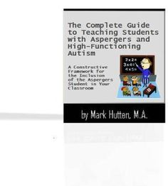 The Complete Guide to Teaching Students with Aspergers and HFA