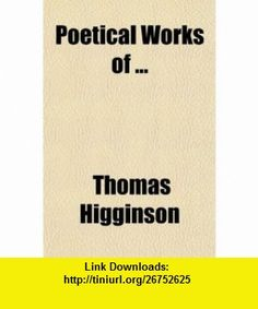 Poetical Works Of (9780217785853) Thomas Higginson , ISBN-10: 0217785859  , ISBN-13: 978-0217785853 ,  , tutorials , pdf , ebook , torrent , downloads , rapidshare , filesonic , hotfile , megaupload , fileserve