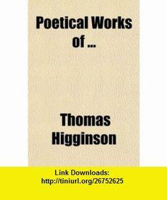 Poetical Works Of (9780217785853) Thomas Higginson , ISBN-10: 0217785859  , ISBN-13: 978-0217785853 ,  , tutorials , pdf , ebook , torrent , downloads , rapidshare , filesonic , hotfile , megaupload , fileserve