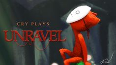Cry Plays: Unravel