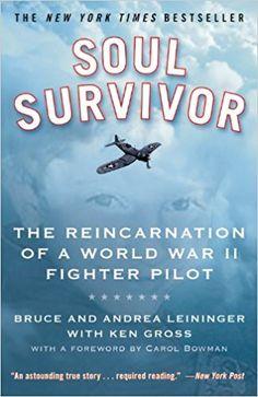 Soul Survivor: The Reincarnation of a World War II Fighter Pilot: Bruce Leininger, Andrea Leininger, Ken Gross: 9780446509343: Amazon.com: Books