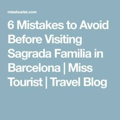 6 Mistakes to Avoid Before Visiting Sagrada Familia in Barcelona | Miss Tourist | Travel Blog