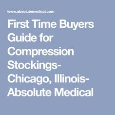 First Time Buyers Guide for Compression Stockings- Chicago, Illinois- Absolute Medical