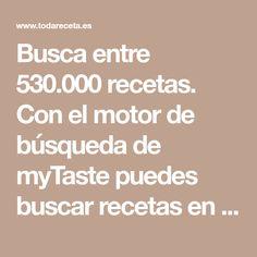Busca entre 530.000 recetas. Con el motor de búsqueda de myTaste puedes buscar recetas en las páginas web españolas de recetas más grandes.