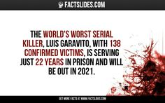 The world's worst serial killer, Luis Garavito, with 138 confirmed victims, is serving just 22 years in prison and will be out in Creepy Facts, Wtf Fun Facts, Random Facts, Random Trivia, Random Stuff, Forensic Psychology, Psychology Facts, Famous Serial Killers, Facts You Didnt Know