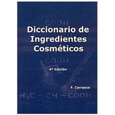 Diccionario de ingredientes cosméticos. F. Carrasco.