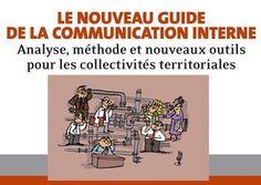 Le nouveau guide de la communication interne : Analyse, méthode et nouveaux outils pour les collectivités territoriales - Madmagz Com'In