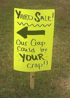 I think this sign should come with me to our neighborhood garage sale.