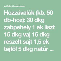 Hozzávalók (kb. 50 db-hoz): 30 dkg zabpehely 1 ek liszt 15 dkg vaj 15 dkg reszelt sajt 1,5 ek tejföl 5 dkg natúr ömlesztett saj... Vaj, Math Equations