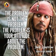 """Jack Sparrow (Johnny Depp) in Pirates of the Caribbean: """"The problem is not the problem. The problem is your attitude about the problem."""" #quote #moviequote #superguide"""