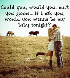 Would you wanna be my baby tonight? +++Visit http://www.hot-lyts.com/ for quotes + advice on #love and #relationship
