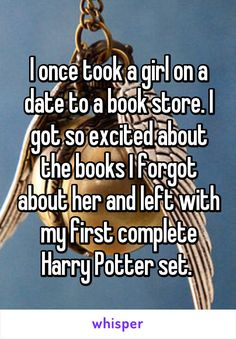 I once took a girl on a date to a book store. I got so excited about the books I forgot about her and left with my first complete Harry Potter set.