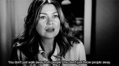 Grey's Anatomy Quotes..So true!!  We should all think about this line and change how we treat each other!!