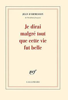 Je dirai malgré tout que cette vie fut belle de Jean d'Ormesson http://www.amazon.fr/dp/2070178293/ref=cm_sw_r_pi_dp_zaZ2wb1K0YVB4