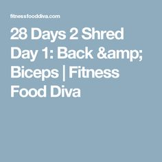 28 Days 2 Shred Day 1: Back & Biceps | Fitness Food Diva