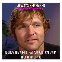 Great words of advice from Dean Ambrose. Seems like something he'd say.