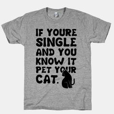 If Your Single & You Know It Pet Your Cat #cats #single #funny