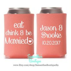 Custom Wedding Koozie - eat drink & be Married With Name and Date by SamanthasBoutique89 on Etsy
