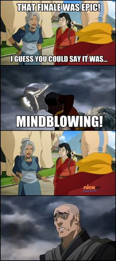 """Legend of Korra: too soon?"" Lol. No I'm kinda glad she's gone. She was buggin the mess outta me"