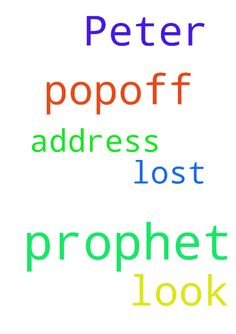 Please help me to look for prophet Peter popoff, who - Please help me to look for prophet Peter popoff, who is my prayer prophet and l have lost his address Posted at: https://prayerrequest.com/t/jmJ #pray #prayer #request #prayerrequest