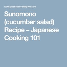 Sunomono (cucumber salad) Recipe – Japanese Cooking 101