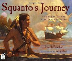 Picture book. Squanto's Journey: The Story of the First Thanksgiving by Joseph Bruchac, illustrated by Greg Shed
