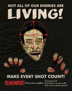 Not all of our enemies are LIVING! Make every shot count! Remember! If you are a Zombie.  Tweet about it! Post about it on your wall! Post to you stream about it. #Zombies