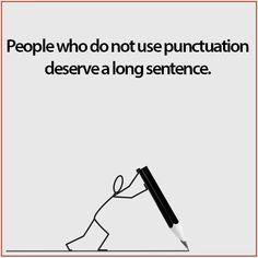 Sometimes i want nothing more than to get prints of some of these people who do not use punctuation deserve a long sentence ccuart Images