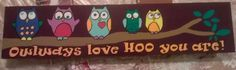 Owlways love HOO you are!  Some special owls painted for a special person.