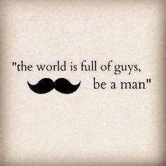 Great quote for guys - quotes - sayings - words -wisdom Gentleman Quotes, True Gentleman, Southern Gentleman, Be A Man, Man Up, Great Quotes, Quotes To Live By, Inspirational Quotes, Motivational