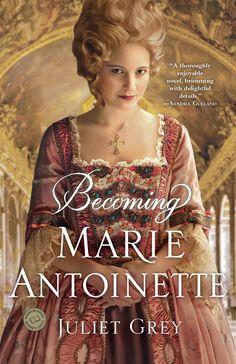 Juliet Grey - Becoming Marie Antoinette / #awordfromJoJo #HistoricalFiction #JulietGrey