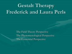 Gestalt Therapy Frederick And Laura Perls With Images Gestalt