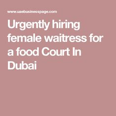 Urgently hiring female waitress for a food Court In Dubai