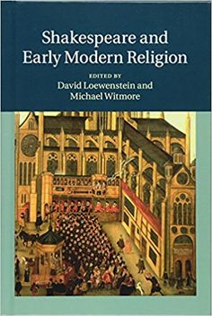 Shakespeare and early modern religion / edited by David Loewenstein and Michael Witmore