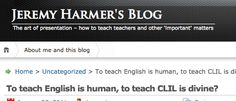 To teach English is human, to teach CLIL is divine? by Jeremy Harmer