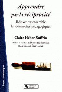 Apprendre par la réciprocité. Réinventer ensemble les démarches pédagogiques / Claire Héber-Suffrin . - Chronique sociale, 2016 http://bu.univ-angers.fr/rechercher/description?notice=000814798