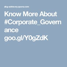 Know More About #Corporate_Governance  goo.gl/Y0gZdK