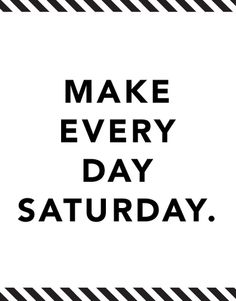 "Autumn Lookbook ""Make every day Saturday"" hump day #inspiration #word #quotes"